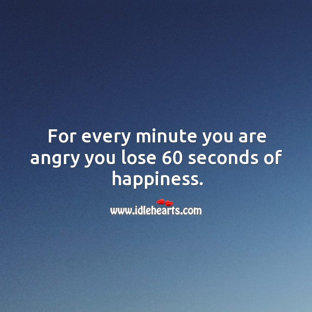 Image, For every minute you are angry you lose sixty seconds of happiness.