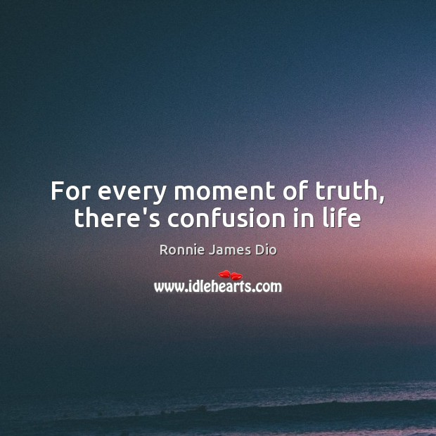 Image, For every moment of truth, there's confusion in life