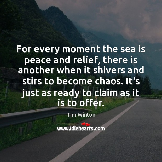 For every moment the sea is peace and relief, there is another Tim Winton Picture Quote