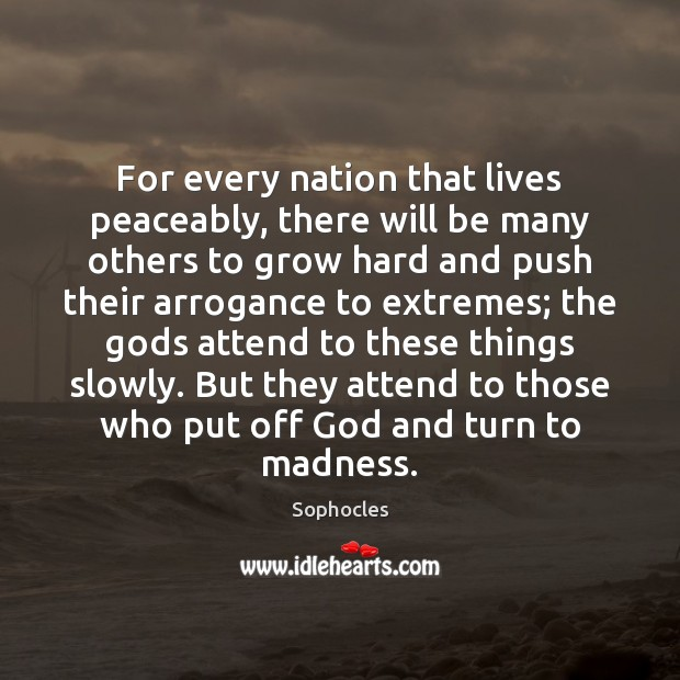 For every nation that lives peaceably, there will be many others to Sophocles Picture Quote