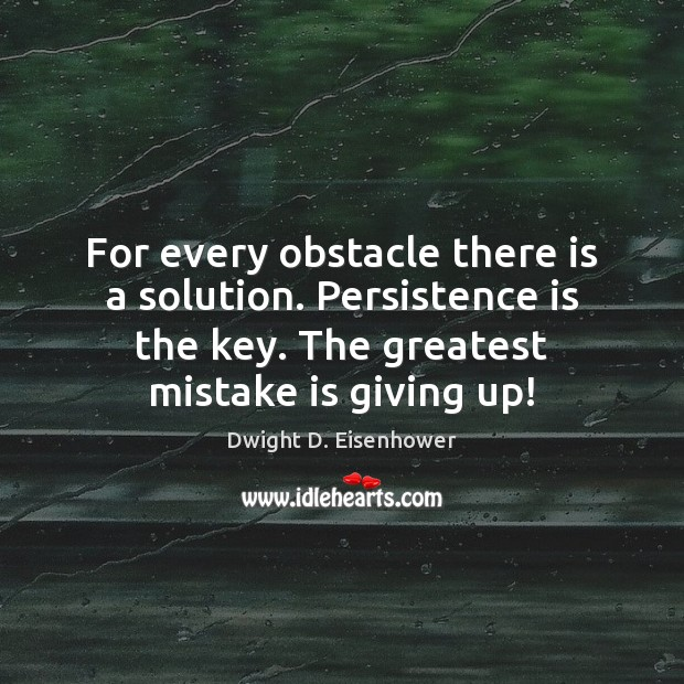 For every obstacle there is a solution. Persistence is the key. The Persistence Quotes Image