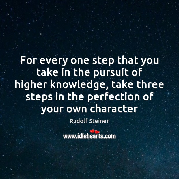 For every one step that you take in the pursuit of higher Rudolf Steiner Picture Quote