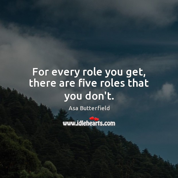 Image, For every role you get, there are five roles that you don't.