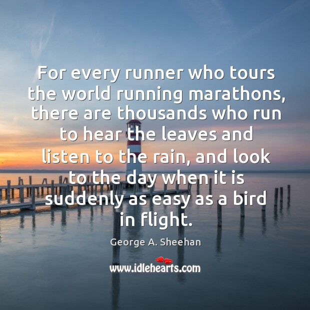 For every runner who tours the world running marathons, there are thousands George A. Sheehan Picture Quote