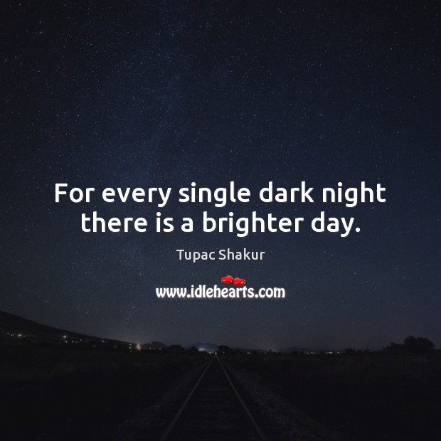 Image, For every single dark night there is a brighter day.