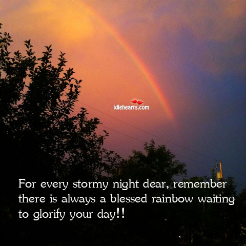 For Every Stormy Night Dear, Remember There Is Always A….