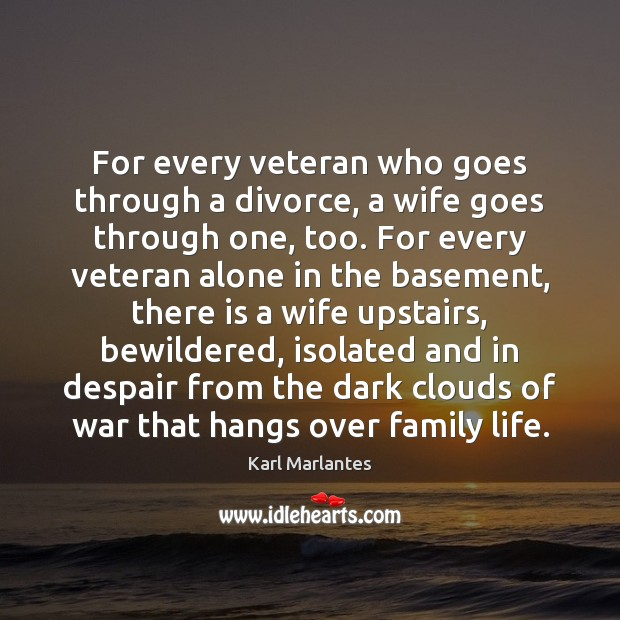 For every veteran who goes through a divorce, a wife goes through Divorce Quotes Image