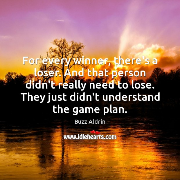 For every winner, there's a loser. And that person didn't really need Buzz Aldrin Picture Quote