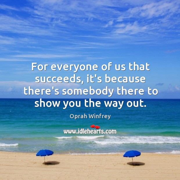 Image, For everyone of us that succeeds, it's because there's somebody there to