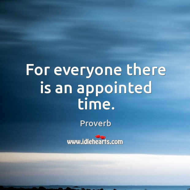 For everyone there is an appointed time. Image