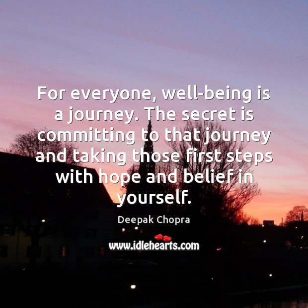 For everyone, well-being is a journey. The secret is committing to that Deepak Chopra Picture Quote