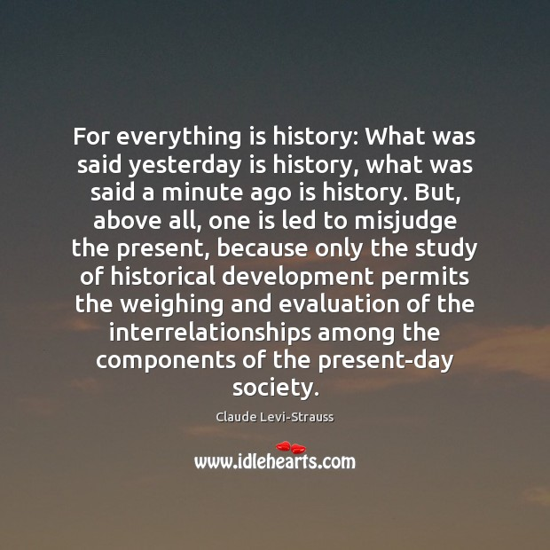 Image, For everything is history: What was said yesterday is history, what was