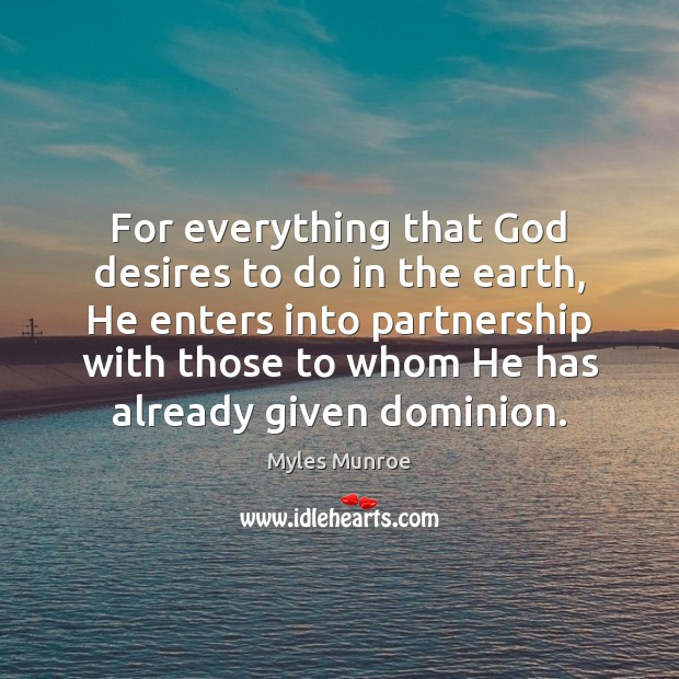 For everything that God desires to do in the earth, He enters Myles Munroe Picture Quote