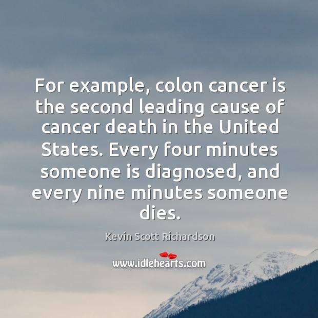 For example, colon cancer is the second leading cause of cancer death in the united states. Kevin Scott Richardson Picture Quote