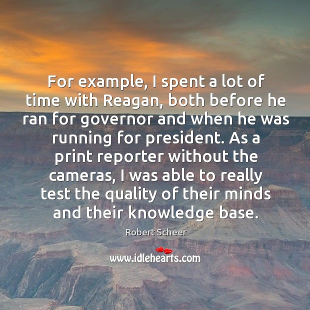 For example, I spent a lot of time with reagan, both before he ran for governor and when he was running for president. Image