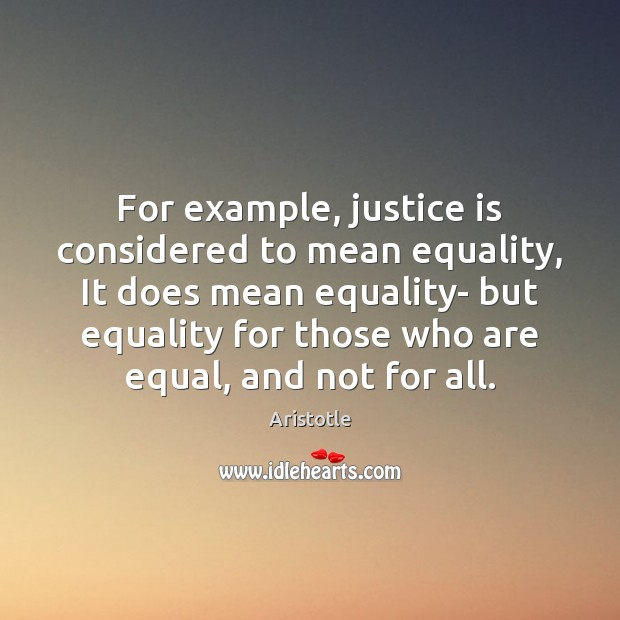 Image, For example, justice is considered to mean equality, It does mean equality-