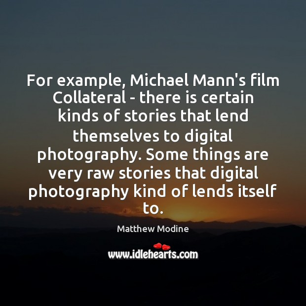 For example, Michael Mann's film Collateral – there is certain kinds of Matthew Modine Picture Quote