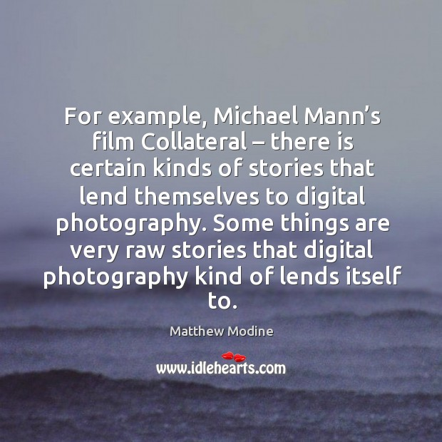 For example, michael mann's film collateral – there is certain kinds of stories that lend themselves to digital photography. Image