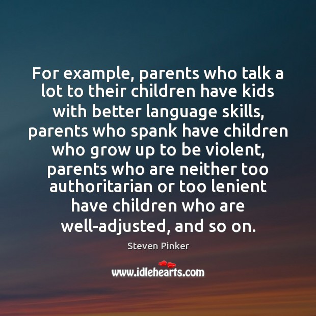 For example, parents who talk a lot to their children have kids Steven Pinker Picture Quote