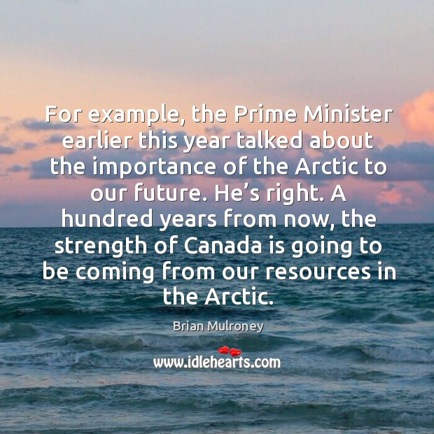 For example, the prime minister earlier this year talked about the importance of the arctic Image