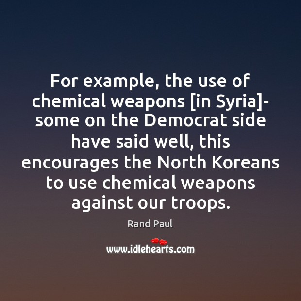 For example, the use of chemical weapons [in Syria]- some on Rand Paul Picture Quote