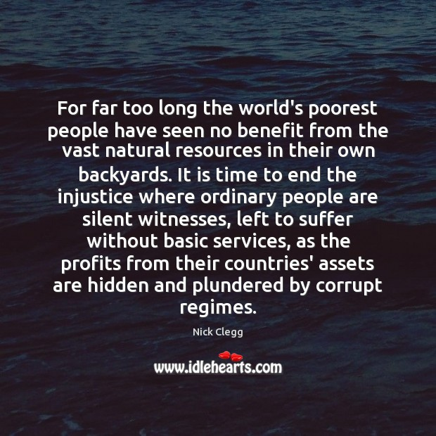 For far too long the world's poorest people have seen no benefit Nick Clegg Picture Quote
