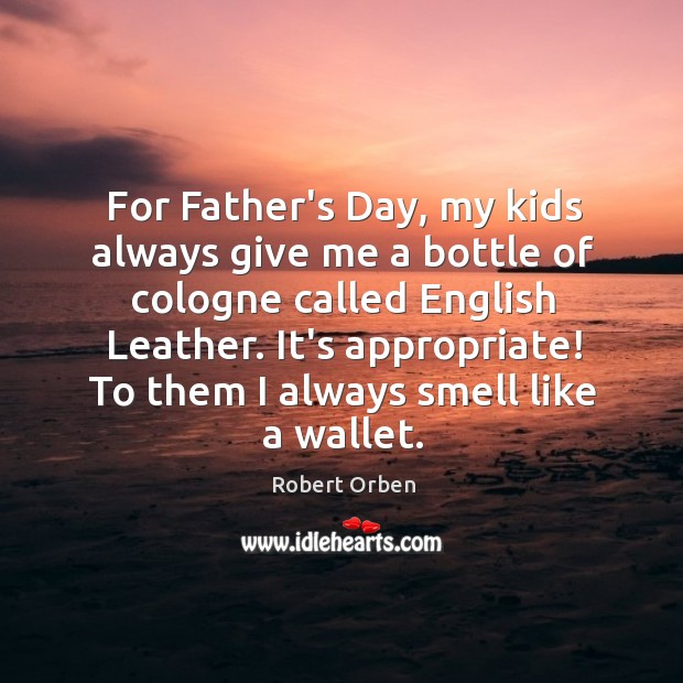 For Father's Day, my kids always give me a bottle of cologne Father's Day Quotes Image