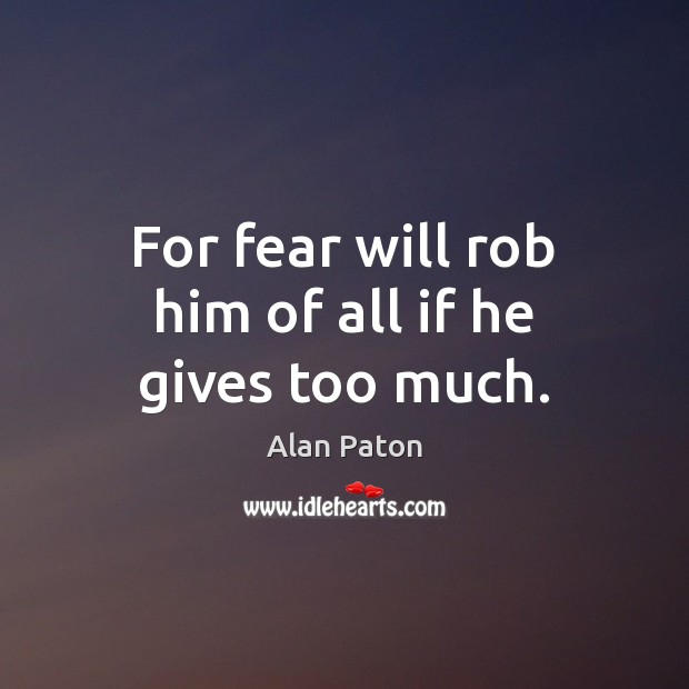 Image, For fear will rob him of all if he gives too much.