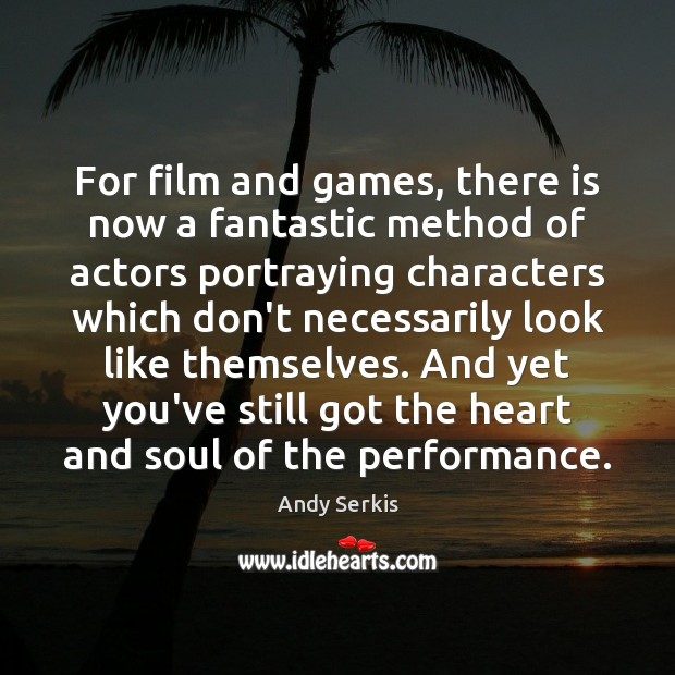 For film and games, there is now a fantastic method of actors Andy Serkis Picture Quote
