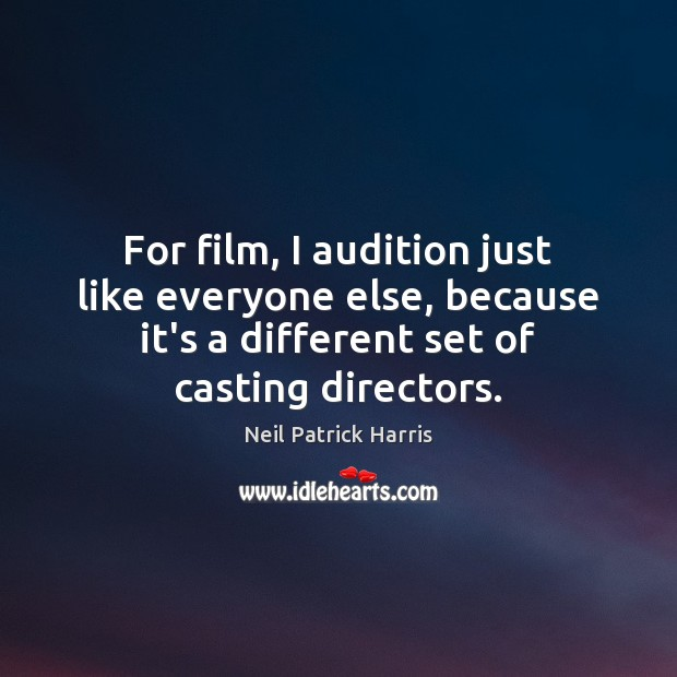 Image, For film, I audition just like everyone else, because it's a different