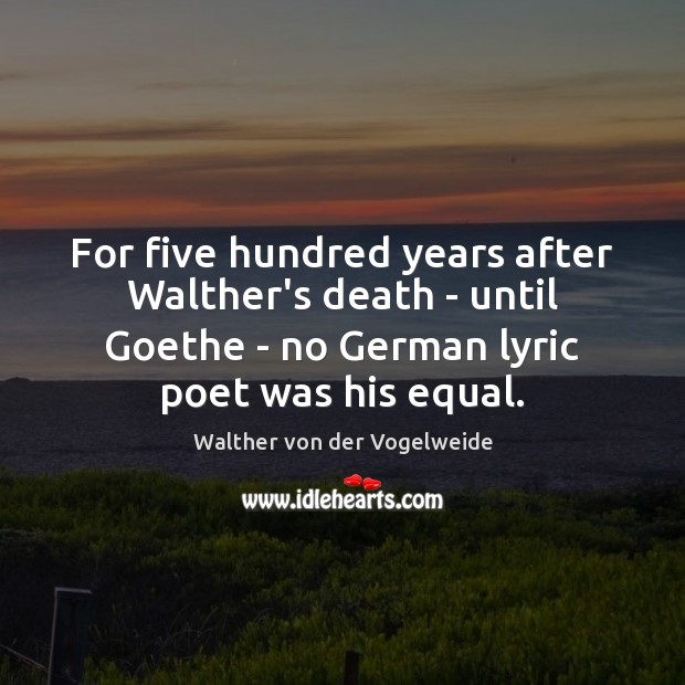 For five hundred years after Walther's death – until Goethe – no Image