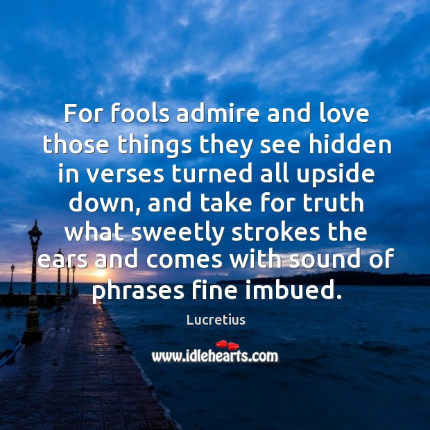 Image, For fools admire and love those things they see hidden in verses