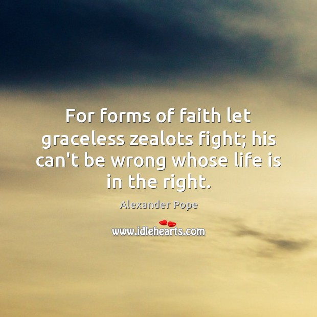 For forms of faith let graceless zealots fight; his can't be wrong Image