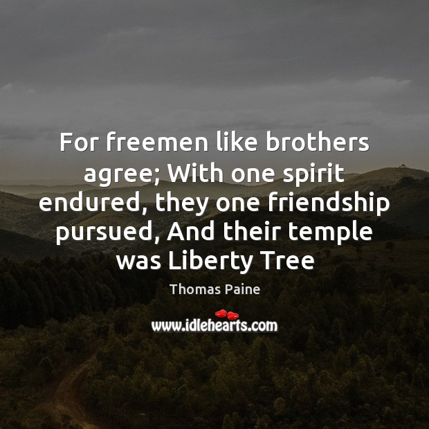 For freemen like brothers agree; With one spirit endured, they one friendship Brother Quotes Image