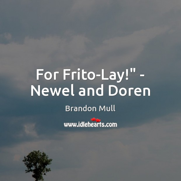"""For Frito-Lay!"""" – Newel and Doren Brandon Mull Picture Quote"""