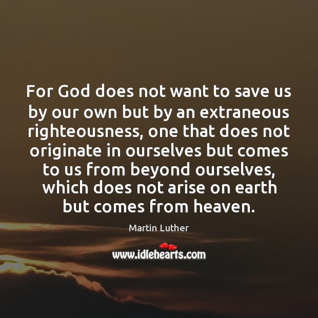 For God does not want to save us by our own but Image