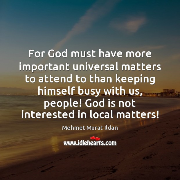 For God must have more important universal matters to attend to than Image
