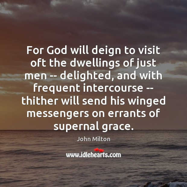 For God will deign to visit oft the dwellings of just men John Milton Picture Quote