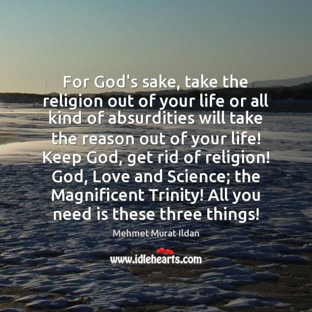 For God's sake, take the religion out of your life or all Image