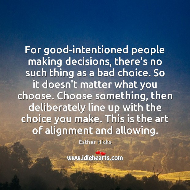 For good-intentioned people making decisions, there's no such thing as a bad Esther Hicks Picture Quote