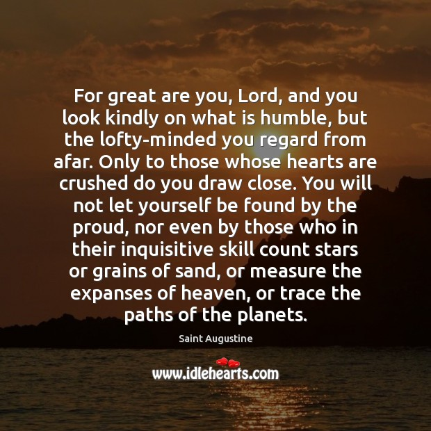For great are you, Lord, and you look kindly on what is Saint Augustine Picture Quote
