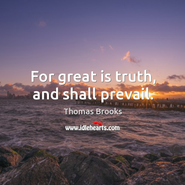 For great is truth, and shall prevail. Image