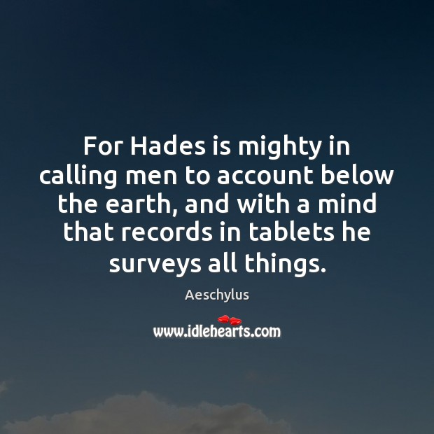 Image, For Hades is mighty in calling men to account below the earth,