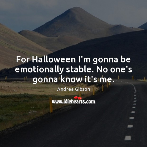 For Halloween I'm gonna be emotionally stable. No one's gonna know it's me. Halloween Quotes Image