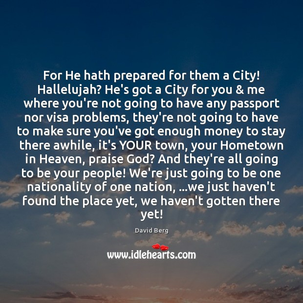 For He hath prepared for them a City! Hallelujah? He's got a David Berg Picture Quote