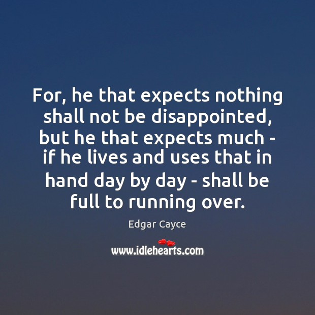For, he that expects nothing shall not be disappointed, but he that Edgar Cayce Picture Quote