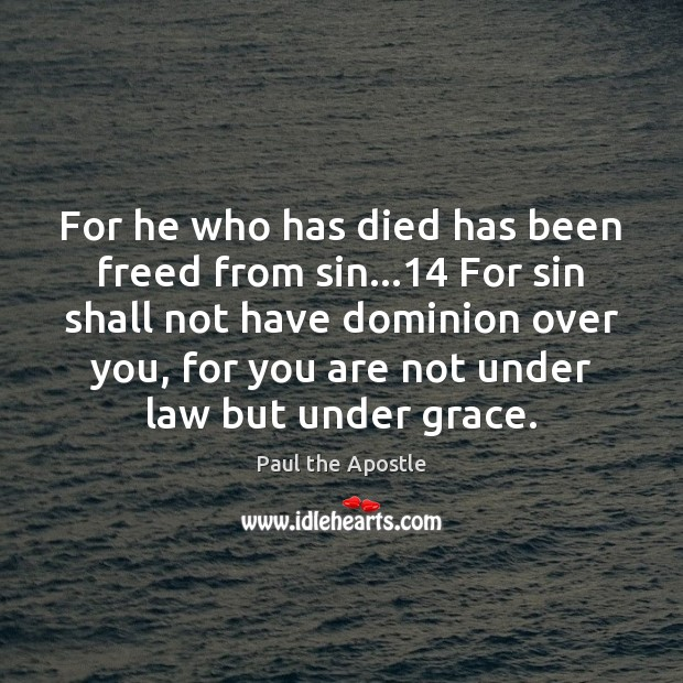 For he who has died has been freed from sin…14 For sin Paul the Apostle Picture Quote