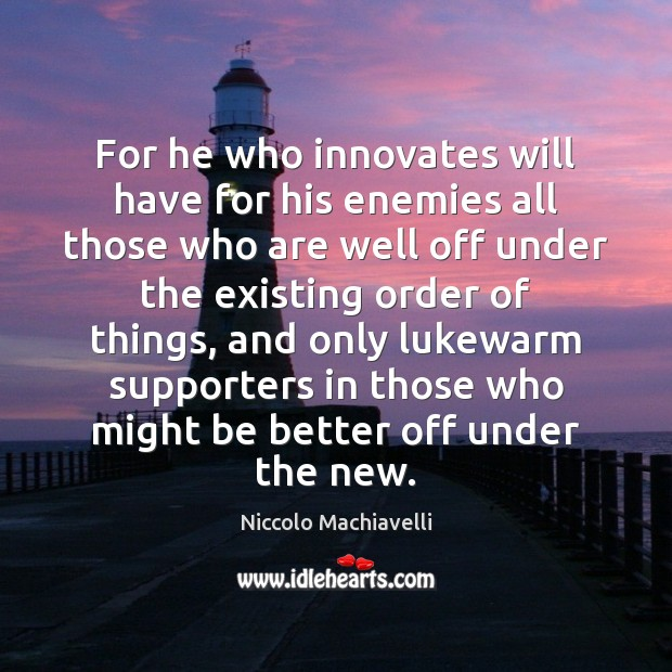 For he who innovates will have for his enemies all those who Image