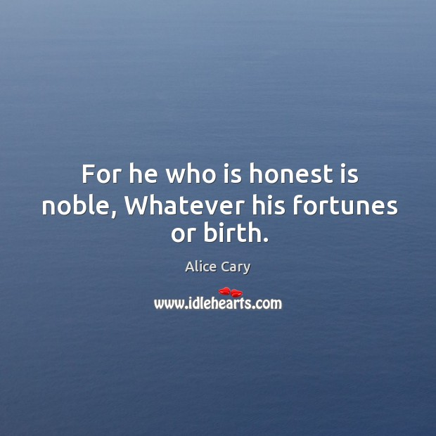 For he who is honest is noble, Whatever his fortunes or birth. Image