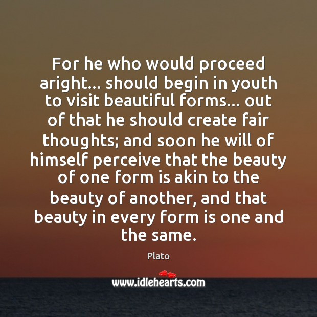 For he who would proceed aright… should begin in youth to visit Plato Picture Quote